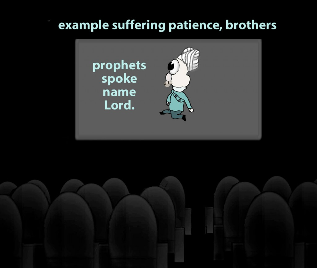 As an example of suffering and patience, brothers, take the prophets who spoke in the name of the Lord.