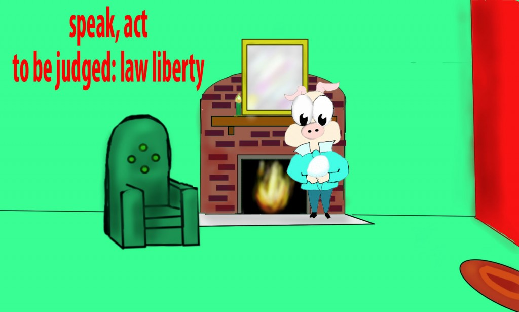 So speak and so act as those who are to be judged under the law of liberty.