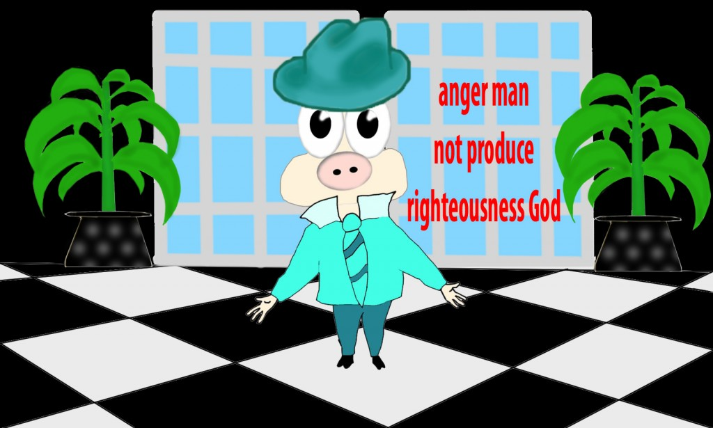 for the anger of man does not produce the righteousness of God.