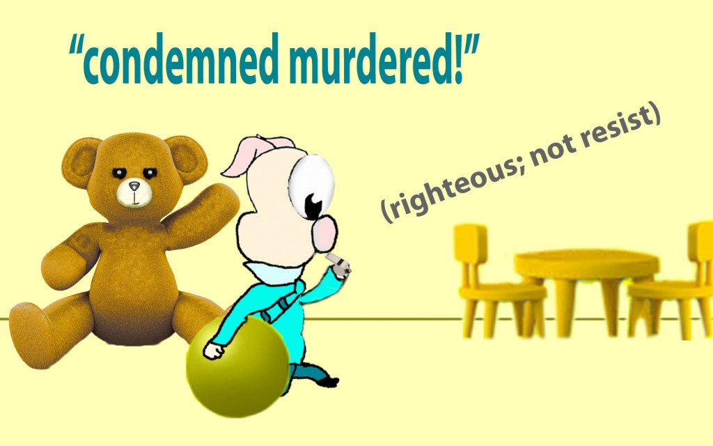 You have condemned and murdered the righteous person. He does not resist you.
